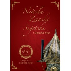 Nikola Zrinski of Szigetvar and the Szigetvar battle. 450 years - Anniversary of the Szigetvar battle